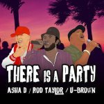 Asha D x Rod Taylor x U-Brown – There Is A Party    New Release