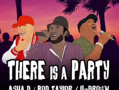 Asha D x Rod Taylor x U-Brown – There Is A Party  | New Release
