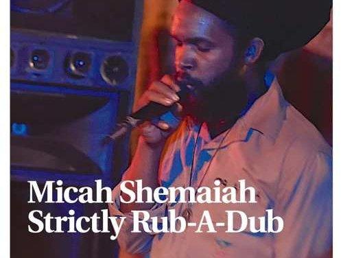 Micah Shemaiah – Strickly Rub-A-Dub | New Video