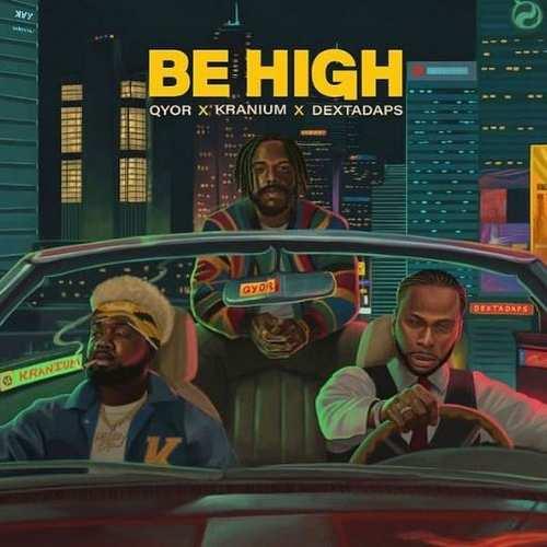 Qyor feat. Kranium & Dexta Daps - Be High