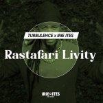 Turbulence x Irie Ites – Rastafari Livity  | New Release