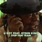 U-Roy feat. Rygin King – Stop That Train  | New Video