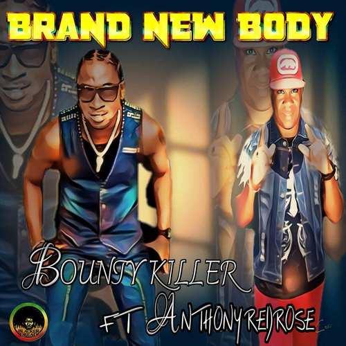 Bounty Killer feat. Anthony Redrose - Brand New Body