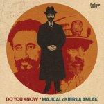Majical x Kibir La Amlak – Do You Know   New Release