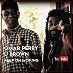 Omar Perry & U Brown – Keep On Moving | New Video