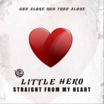 Little Hero – Straight From My Heart   New Video