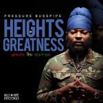 Pressure Busspipe – Heights Of Greatness