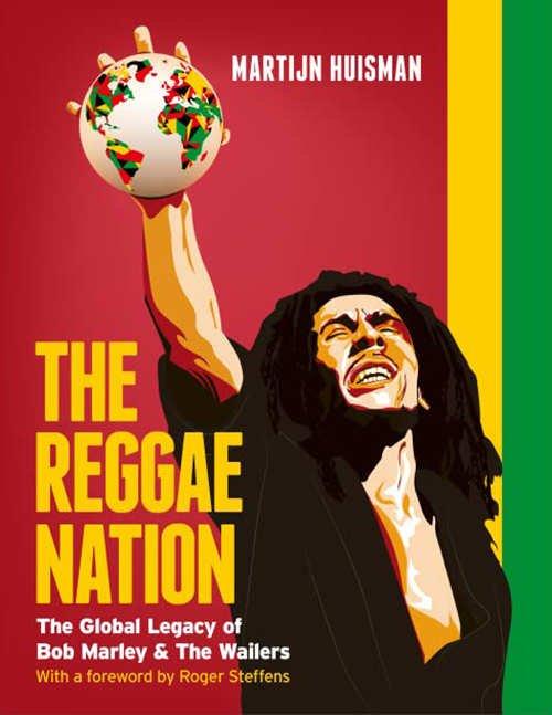 The Reggae Nation - The Global Legacy Of Bob Marley & The Wailers