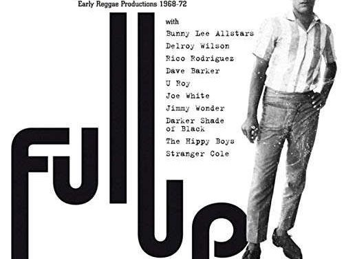 Various : Full Up – Bunny 'Striker' Lee's Early Reggae Productions 1968-72