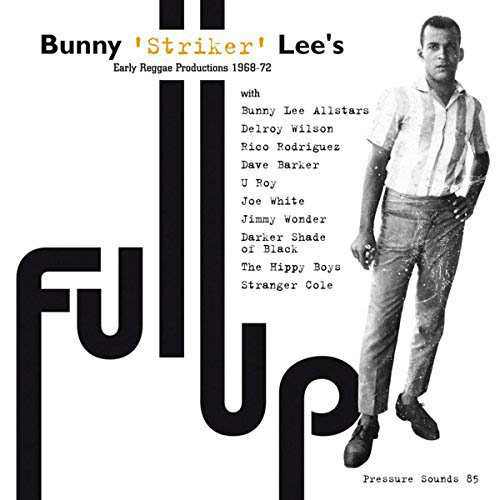 Various - Full Up: Bunny 'Striker' Lee's Early Reggae Productions 1968-72