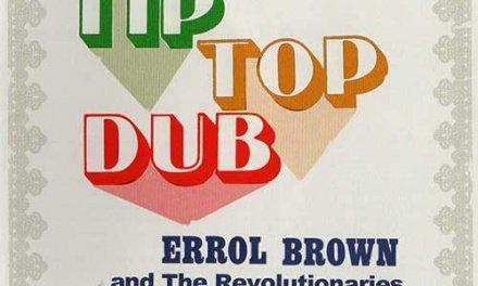 Errol Brown and The Revolutionaries – Tip Top Dub