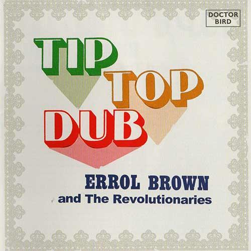 Errol Brown and The Revolutionaries - Tip Top Dub