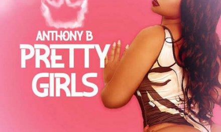 Anthony B – Pretty Girls   New Video