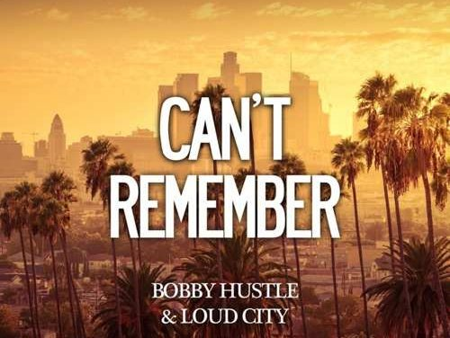 Bobby Hustle & Loud City – Can't Remember | New Video