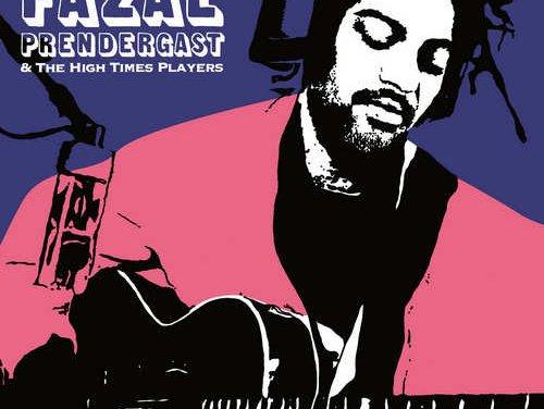Fazal Prendergast & The High Times Players – High Music Showcase | New Release