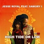 Jesse Royal feat. Samory I – High Tide Or Low   New Video