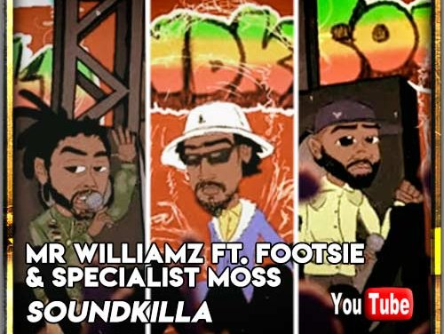 Mr Williamz ft. Footsie & Specialist Moss – Soundkilla | New Video