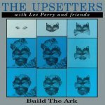 The Upsetters With Lee Perry And Friends – Build The Ark
