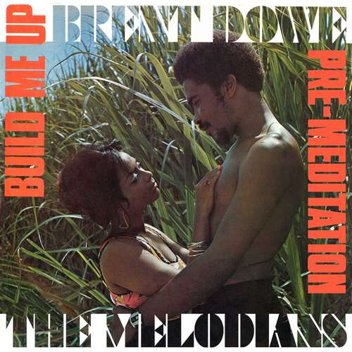 Brent Dowe and The Melodians – Build Me Up & Pre-Meditation