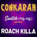 Conkarah & Roach Killa – Switch (Fatty Fatty) Remix | New Video