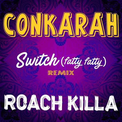 Conkarah & Roach Killa - Switch (Fatty Fatty) Remix
