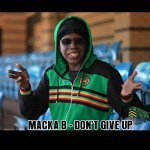 Macka B – Don't Give Up   New Video