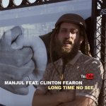 Manjul feat. Clinton Fearon – Long Time No See | New Video