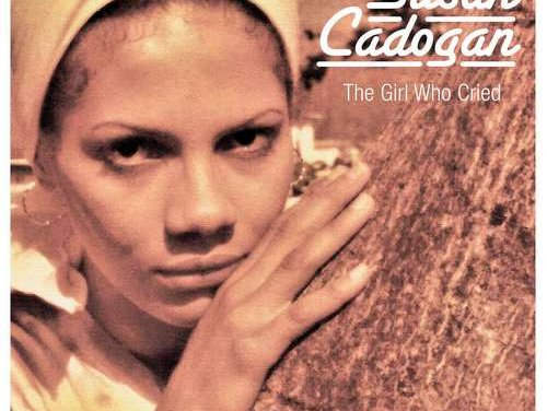 Susan Cadogan – The Girl Who Cried + Chemistry of Love