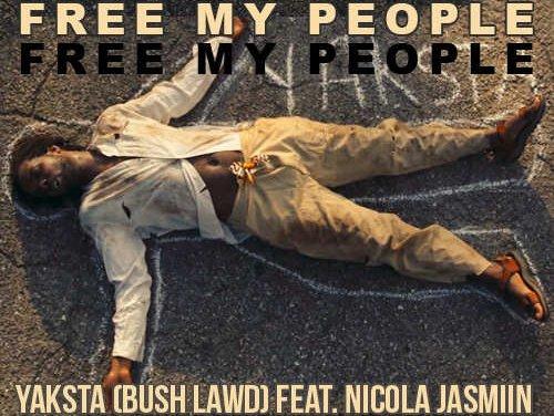 Yaksta (Bush Lawd) feat. Nicola Jasmiin – Free My People   New Video